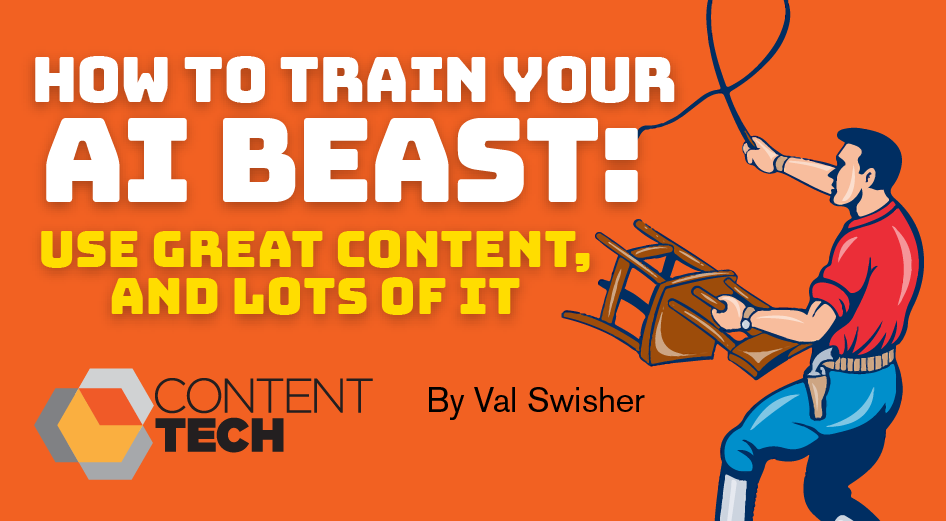 How to Train Your AI Beast: Use Great Content (and Lots of